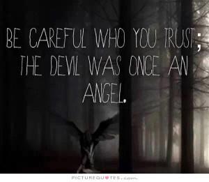 Trust Quotes Angel Quotes Devil Quotes Be Careful Quotes