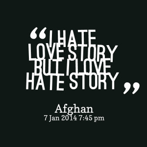 Quotes Picture: i hate love story but i love hate story