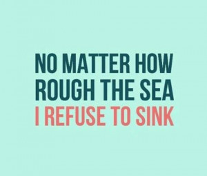 Refuse to sink- love this quote