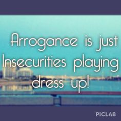 Quotes insecurities arrogance More