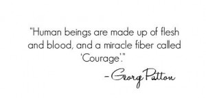 George Patton Quote; Courage.