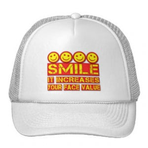 Smile! It increases your face value - Smile Quote.