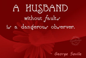 Husband Quote: A husband without faults is a dangerous... Husband-(3)