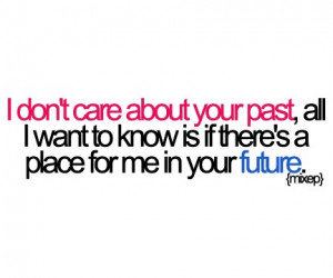don't care about your past, all i want to know is if there's a place ...