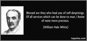 Blessed are they who heal you of self-despisings. Of all services ...