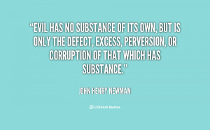 quote-John-Henry-Newman-evil-has-no-substance-of-its-own-27056.png