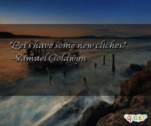 quotes about cliches follow in order of popularity. Be sure to ...
