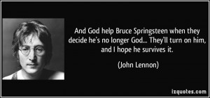 ... God... They'll turn on him, and I hope he survives it. - John Lennon