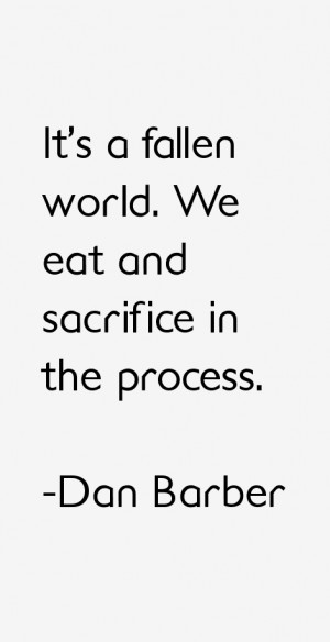 """It's a fallen world. We eat and sacrifice in the process."""""""