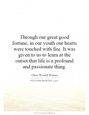 ... outset that life is a profound and passionate thing Picture Quote #1