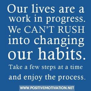 We can't rush into changing our habits – Change Habits Quote
