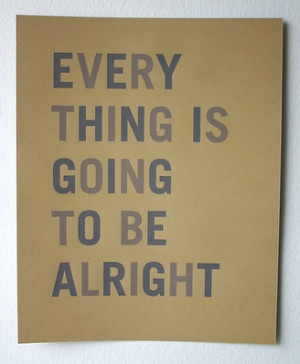 everything is going to be alright, quotes, text, typography, words
