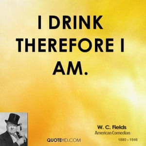 drink therefore i am w c fields american comedian