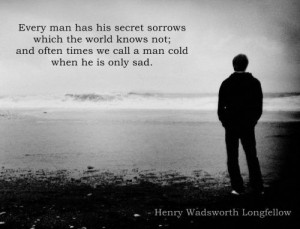 Every man has his secret sorrows which the world knows not; and often ...