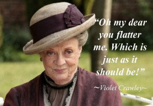 Abbey Quotes Violet, Fetch Quotes, Quotes Downton, Lady Violet Quotes ...