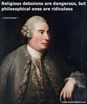 ... philosophical ones are ridiculous - David Hume Quotes - StatusMind.com