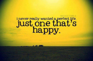Just Want To Live A Happy Life: Quote About I Just Want To Live A ...