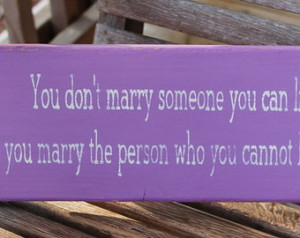You Can Live With You Marry the Person Can't Live Without, Love Quote ...