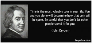 Time is the most valuable coin in your life. You and you alone will ...