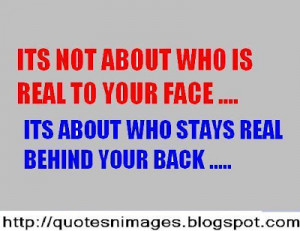 ... who is real to your face, its about who stays real behind your back