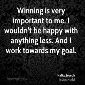 Nafisa Joseph - Winning is very important to me. I wouldn't be happy ...