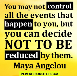 "Yourself Quotes - Self-determination quotes - ""You may not control ..."