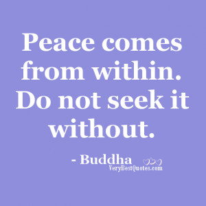 Peace comes from within.Inner Peace Quotes, Peace Of Mind Quotes