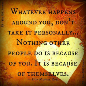 Don't take it personal #quote ...This is a hard lesson to learn.