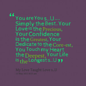 Quotes Picture: you are you su simply the best , your love is the ...
