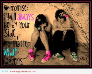 ... Will Always Be By Your Side, No Matter What Happens ~ Life Quote