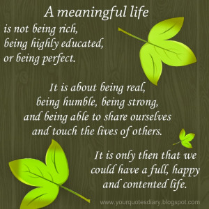 meaningful life is not being rich, being highly eduacated, or being ...