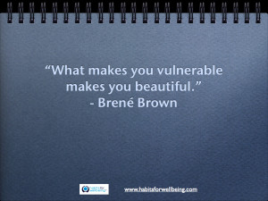 vulnerable = beautiful :) Brene Brown