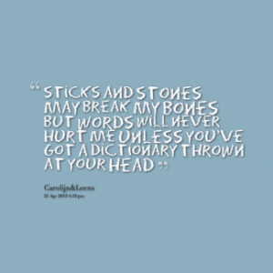 thumbnail of quotes sticks and stones May Break my bones But words ...