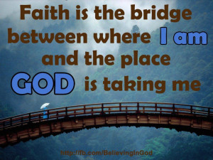 Faith is the bridge.....