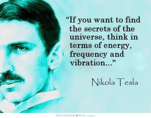 ... , think it terms of energy, frequency, and vibration Picture Quote #1