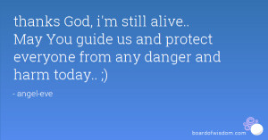 ... You guide us and protect everyone from any danger and harm today