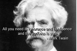 Mark twain, quotes, sayings, success, ignorance, confidence, deep