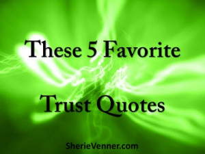 some favorite trust quotes that I would like to share with you…