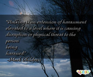 Stalking is an extension of harassment elevated to a level where it is ...