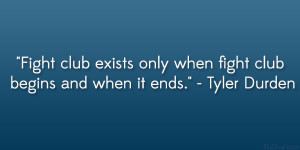 Fight club exists only when fight club begins and when it ends ...
