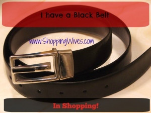 """have a black belt in Shopping"""""""