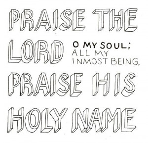 ... being. praise His holy name -- for He deserves all of our praises