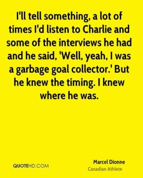 Marcel Dionne - I'll tell something, a lot of times I'd listen to ...