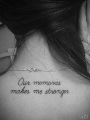 Tattoos / Our memories makes me stronger