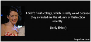 ... they awarded me the Alumni of Distinction recently. - Joely Fisher