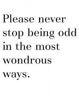 Shy, weird, not a follower...all forms of odd. Odd is good.