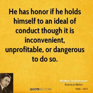 He has honor if he holds himself to an ideal of conduct though it is ...