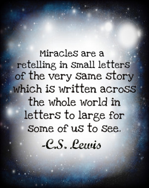 ... whole world in letters too large for some of us to see. ~ C.S. Lewis