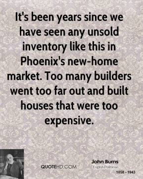 john-burns-quote-its-been-years-since-we-have-seen-any-unsold.jpg