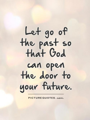 God Quotes Letting Go Quotes Future Quotes Past Quotes Let Go Quotes ...